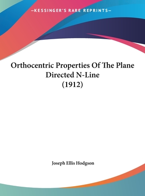 Orthocentric Properties of the Plane Directed N-Line (1912) - Hodgson, Joseph Ellis