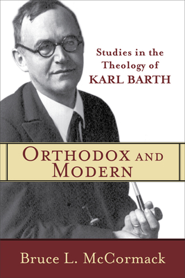 Orthodox and Modern: Studies in the Theology of Karl Barth - McCormack, Bruce L
