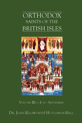 Orthodox Saints of the British Isles: Volume III - July - September - Hutchison-Hall, John (Ellsworth)