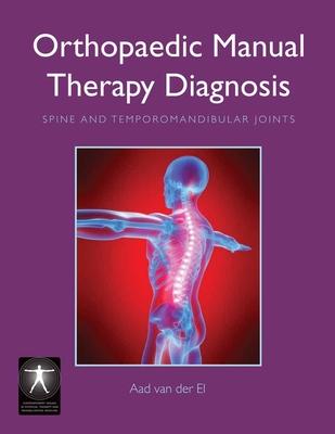 Orthopaedic Manual Therapy Diagnosis: Spine and Temporomandibular Joints - Van Der El, Aad