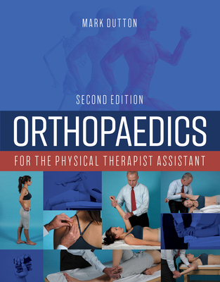 Orthopaedics for the Physical Therapist Assistant - Dutton, Mark, Dr.