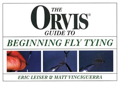 Orvis Guide to Beginning Fly Tying - Leiser, Eric, and Vinciguerra, Matt