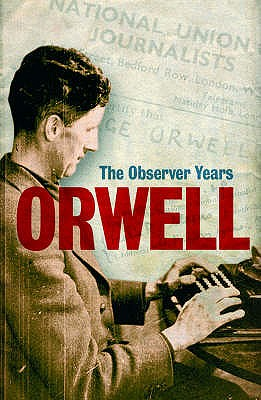 Orwell: The Observer Years - Orwell, George