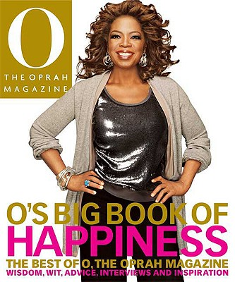 O's Big Book of Happiness: The Best of O, the Oprah Magazine: Wisdom, Wit, Advice, Interviews, and Inspiration - O Magazine