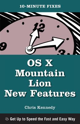 OS X Mountain Lion New Features (10-Minute Fixes) - Kennedy, Chris