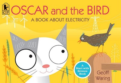 Oscar and the Bird: A Book about Electricity - Waring, Geoff