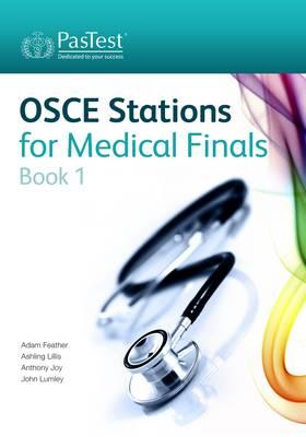 OSCE Stations for Medical Finals: Book 1 - Feather, Adam, FRCP, and Lillis, Ashling, and Joy, Anthony
