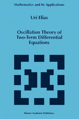 Oscillation Theory of Two-Term Differential Equations - Elias, Uri
