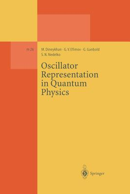 Oscillator Representation in Quantum Physics - Dineykhan, M, and Efimov, G V, and Ganbold, G