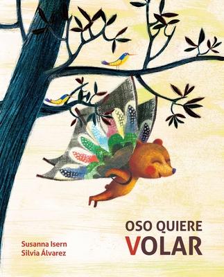 Oso Quiere Volar (Bear Wants to Fly) - Isern, Susanna, and ?lvarez, Silvia (Illustrator)