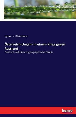 Osterreich-Ungarn in Einem Krieg Gegen Russland - V Kleinmayr, Ignaz (Editor)