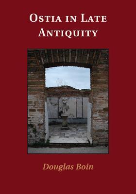 Ostia in Late Antiquity - Boin, Douglas