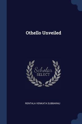 Othello Unveiled - Subbarau, Rentala Venkata