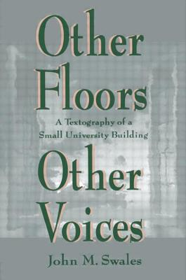 Other Floors, Other Voices: A Textography of a Small University Building - Swales, John M