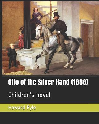 Otto of the Silver Hand (1888): Children's Novel - Pyle, Howard