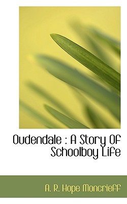 Oudendale: A Story of Schoolboy Life - Moncrieff, A R Hope