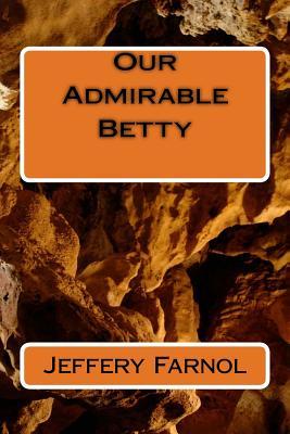 Our Admirable Betty - Farnol, Jeffery