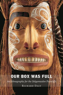 Our Box Was Full: An Ethnography for the Delgamuukw Plaintiffs - Daly, Richard