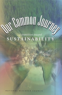 Our Common Journey: A Transition Toward Sustainability - National Research Council, and Policy and Global Affairs, and Policy Division
