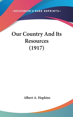 Our Country and Its Resources (1917) - Hopkins, Albert A
