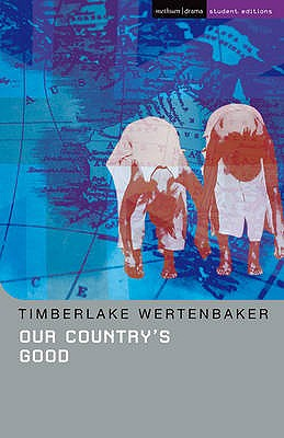 "Our Country's Good: Based on the Novel ""The Playmaker"" by Thomas Kenneally - Wertenbaker, Timberlake, and Naismith, Bill (Editor)"