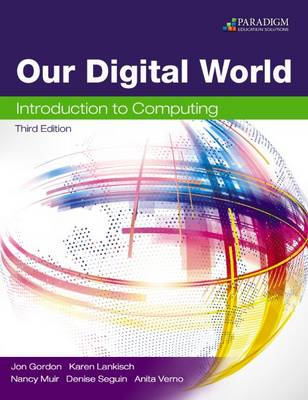 Our Digital World: Introduction to Computing: Text - Gordon, Jon, and Lankisch, Karen, and Muir, Nancy