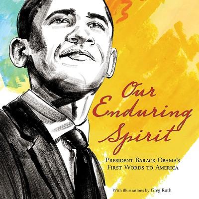 Our Enduring Spirit: President Barack Obama's First Words to America - Obama, Barack Hussein, President