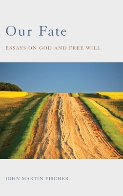 Our Fate: Essays on God and Free Will - Fischer, John Martin