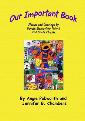 Our Important Book: Stories & Drawings by Mrs. Pebworth's 2nd Grade Class 2014 - Pebworth, Angie, and Chambers, Jennifer B (Editor), and Edwards, Patricia Ann (Prepared for publication by)