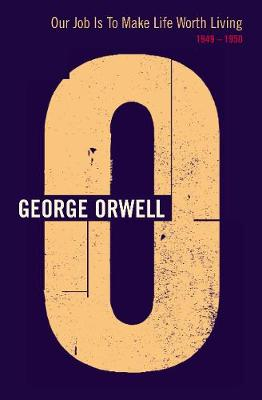 Our Job Is to Make Life Worth Living 1949-1950 - Orwell, George