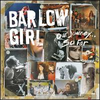 Our Journey...So Far - BarlowGirl