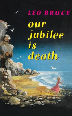Our Jubilee Is Death: A Carolus Deane Mystery - Bruce, Leo, and Bruce