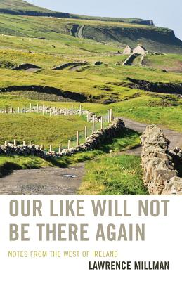 Our Like Will Not Be There Again: Notes from the West of Ireland - Millman, Lawrence