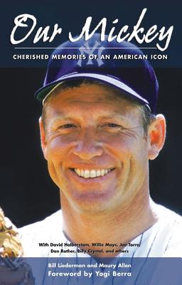 Our Mickey: Cherished Memories of an American Icon - Liederman, Bill, and Allen, Maury, and Berra, Yogi (Foreword by)