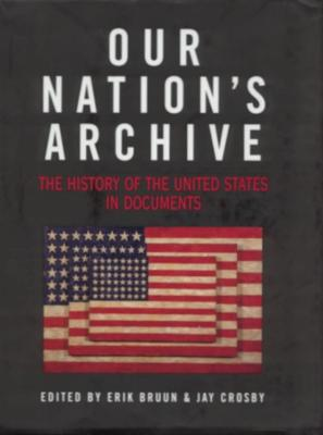 Our Nation's Archive: The History of the United States in Documents - Bruun, Erik A (Editor), and Crosby, Jay (Editor)