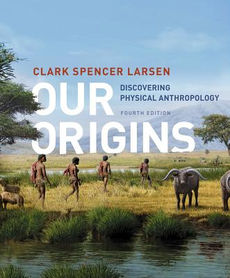 Our Origins: Discovering Physical Anthropology - Larsen, Clark Spencer