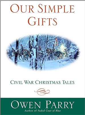 Our Simple Gifts: Civil War Christmas Tales - Parry, Owen