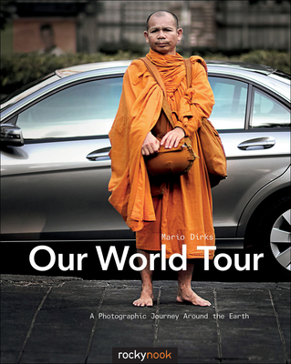 Our World Tour: A Photographic Journey Around the Earth - Dirks, Mario