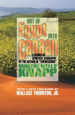 Out of Egypt Into Canaan: Lessons in Spiritual Geography - Knapp, Martin Wells, and Thornton Jr, Wallace (Foreword by), and Hale, D Curtis (Designer)