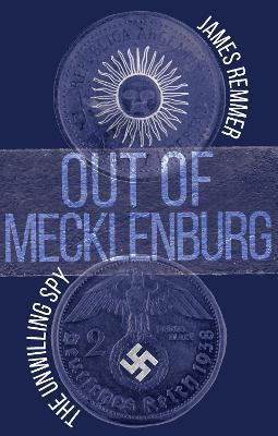 Out of Mecklenburg: The Unwilling Spy - Remmer, James