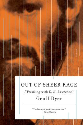 Out of Sheer Rage: Wrestling with D. H. Lawrence - Dyer, Geoff