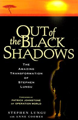 Out of the Black Shadows: The Amazing Transformation of Stephen Lungu - Lungu, Stephen, and Coomes, Anne