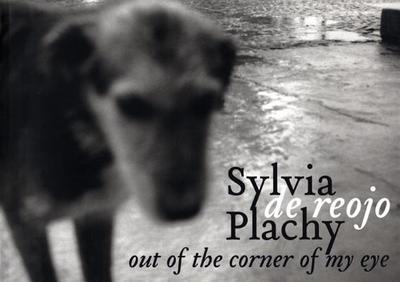 Out of the Corner of My Eye: de Reojo - Plachy, Sylvia (Photographer)