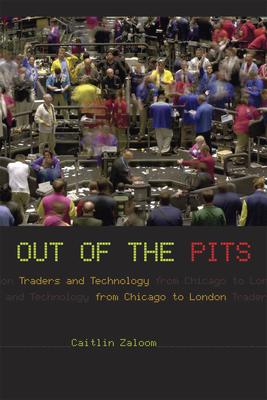 Out of the Pits: Traders and Technology from Chicago to London - Zaloom, Caitlin
