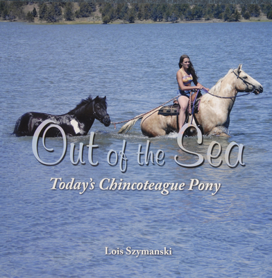 Out of the Sea: Today's Chincoteague Pony - Szymanski, Lois
