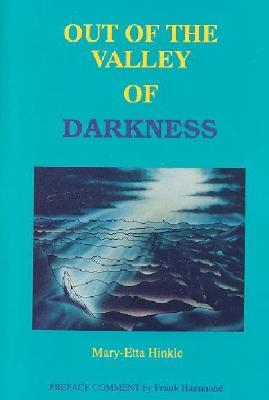 Out of the Valley of Darkness - Hinkle, Mary-Etta