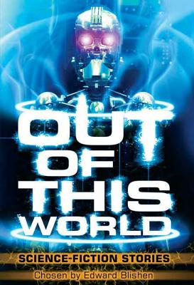 Out of This World: Science-Fiction Stories - Blishen, Edward (Compiled by)