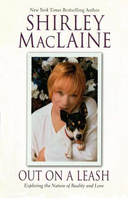 Out on a Leash: Exploring the Nature of Reality and Love - MacLaine, Shirley