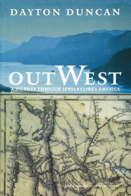 Out West: A Journey Through Lewis and Clark's America - Duncan, Dayton