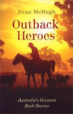 Outback Heroes: Australia's Greatest Bush Stories - McHugh, Evan